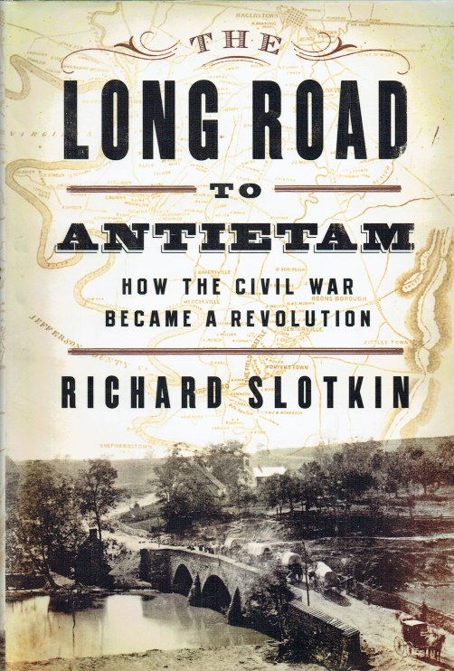 Image for THE LONG ROAD TO ANTIETAM : HOW THE CIVIL WAR BECAME A REVOLUTION