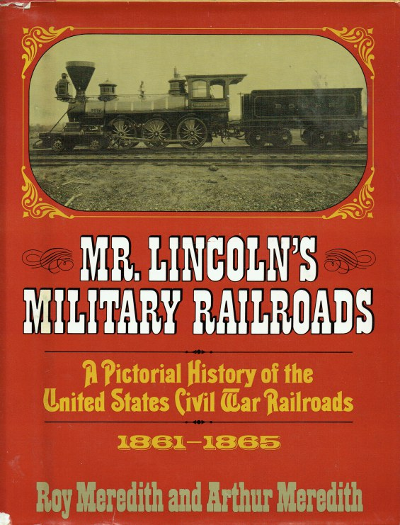 Image for MR LINCOLN'S MILITARY RAILROADS : A PICTORIAL HISTORY OF UNITED STATES CIVIL WAR RAILROADS