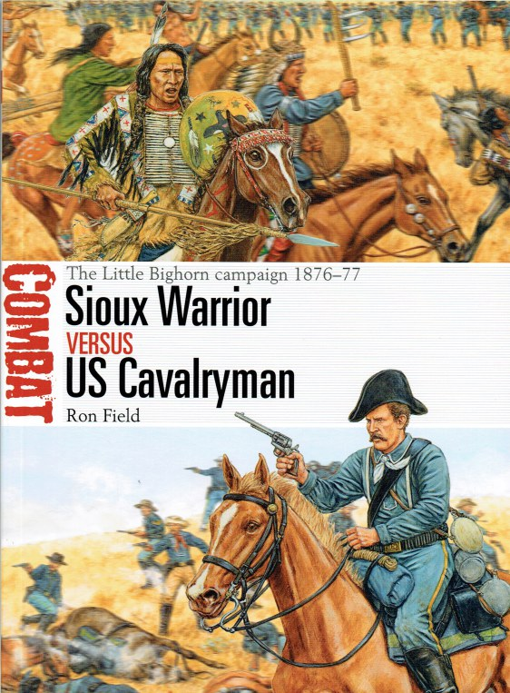 Image for SIOUX WARRIOR VERSUS US CAVALRYMAN : THE LITTLE BIGHORN CAMPAIGN, 1876-77