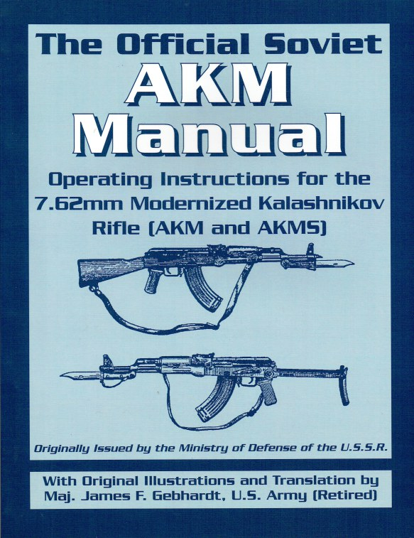 Image for THE OFFICIAL SOVIET AKM MANUAL : OPERATING INSTRUCTIONS FOR THE 7.62MM MODERNIZED KALASHNIKOV RIFLE (AKM AND AKMS)