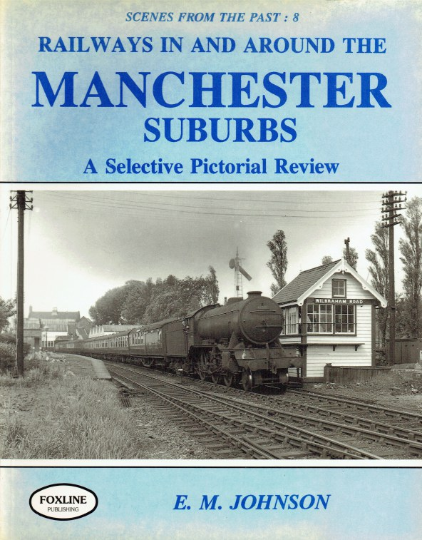 Image for SCENES FROM THE PAST 8: RAILWAYS IN AND AROUND THE MANCHESTER SUBURBS - A SELECTIVE PICTORIAL REVIEW