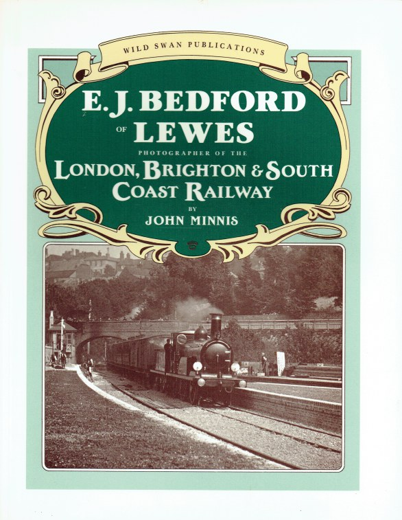 Image for E.J. BEDFORD OF LEWES, PHOTOGRAPHER OF THE LONDON, BRIGHTON & SOUTH COAST RAILWAY