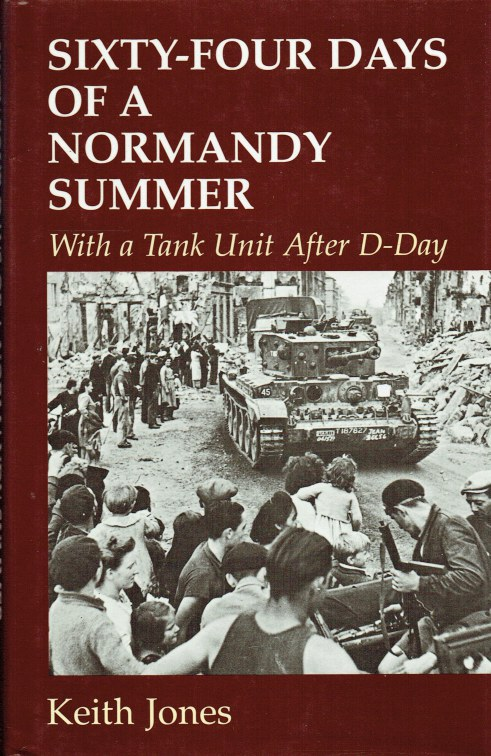 Image for SIXTY-FOUR DAYS OF A NORMANDY SUMMER : WITH A TANK UNIT AFTER D-DAY