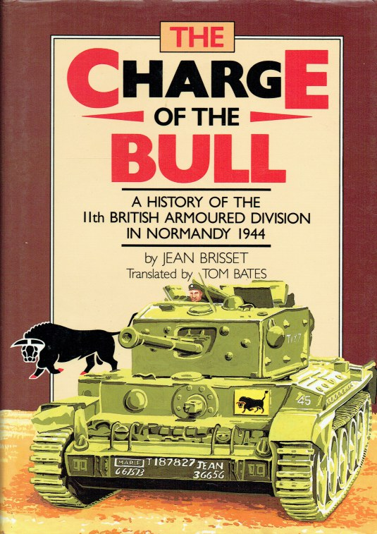 Image for THE CHARGE OF THE BULL : A HISTORY OF THE 11TH BRITISH ARMOURED DIVISION IN NORMANDY 1944