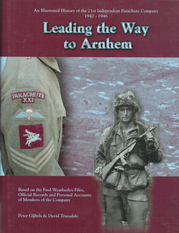 Image for LEADING THE WAY TO ARNHEM : AN ILLUSTRATED HISTORY OF THE 21ST INDEPENDENT PARACHUTE COMPANY 1942-1946 (SIGNED COPY)
