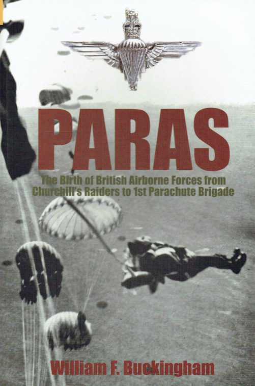 Image for PARAS : THE BIRTH OF BRITISH AIRBORNE FORCES FROM CHURCHILL'S RAIDERS TO 1ST PARACHUTE BRIGADE