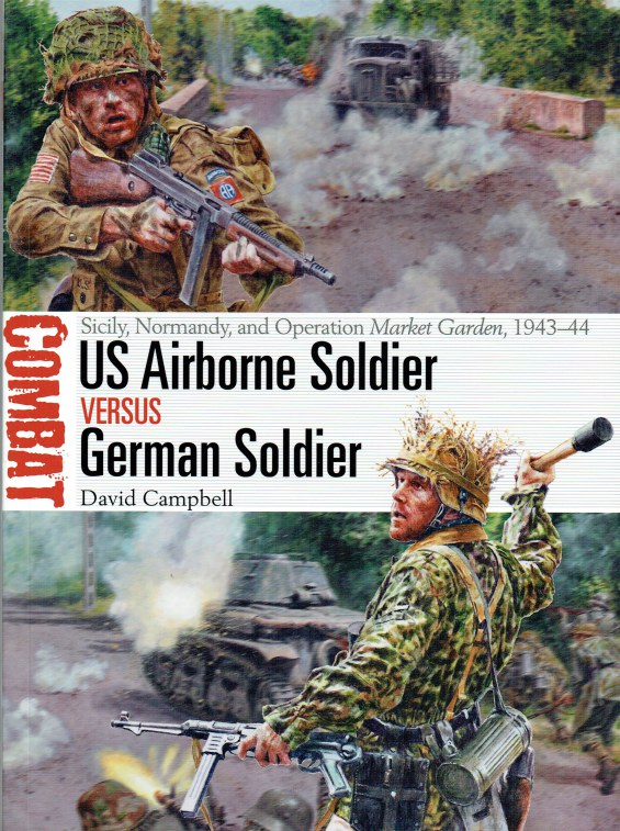 Image for US AIRBORNE SOLDIER VERSUS GERMAN SOLDIER : SICILY, NORMANDY, AND OPERATION MARKET GARDEN, 1943-44