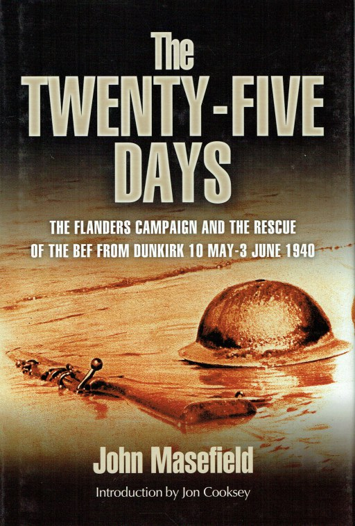 Image for THE TWENTY-FIVE DAYS : THE FLANDERS CAMPAIGN AND THE RESCUE OF THE BEF FROM DUNKIRK 10 MAY - 3 JUNE 1940
