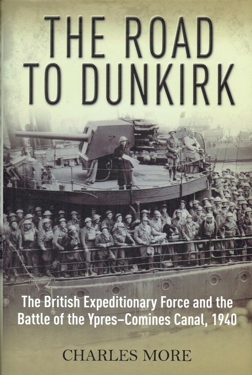 Image for THE ROAD TO DUNKIRK : THE BRITISH EXPEDITIONARY FORCE AND THE BATTLE OF THE YPRES-COMINES CANAL, 1940