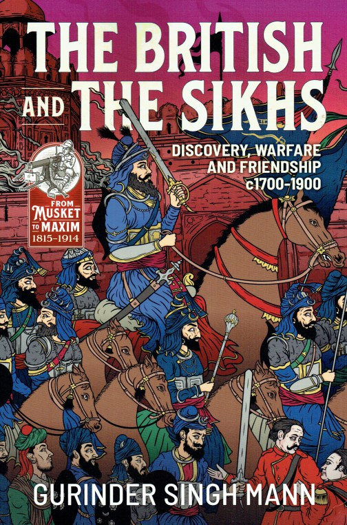 Image for THE BRITISH & THE SIKHS : DISCOVERY, WARFARE AND FRIENDSHIP C1700-1900