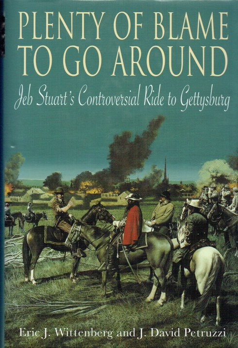 Image for PLENTY OF BLAME TO GO AROUND : JEB STUART'S CONTROVERSIAL RIDE TO GETTYSBURG