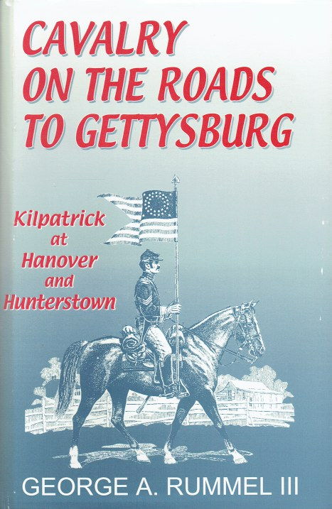 Image for CAVALRY ON THE ROADS TO TO GETTYSBURG : KILPATRICK AT HANOVER AND HUNTERSTOWN