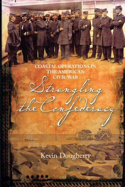 Image for STRANGLING THE CONFEDERACY : COASTAL OPERATIONS OF THE AMERICAN CIVIL WAR