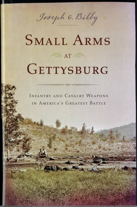 Image for SMALL ARMS AT GETTYSBURG : INFANTRY AND CAVALRY WEAPONS IN AMERICA'S GREATEST BATTLE