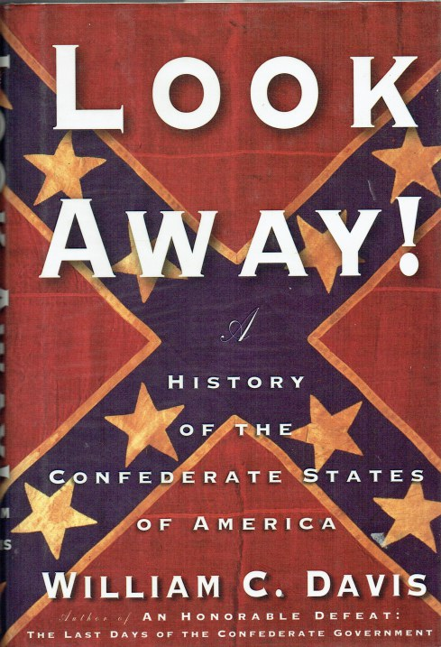 Image for LOOK AWAY ! : A HISTORY OF THE CONFEDERATE STATES OF AMERICA