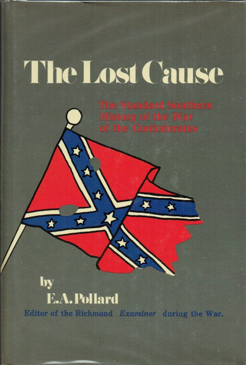 Image for THE LOST CAUSE : A NEW SOUTHERN HISTORY OF THE WAR OF THE CONFEDERATES (1867)