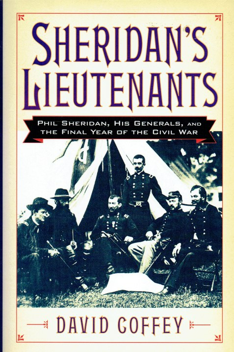 Image for SHERIDAN'S LIEUTENANTS : PHIL SHERIDAN, HIS GENERALS, AND THE FINAL YEAR OF THE CIVIL WAR