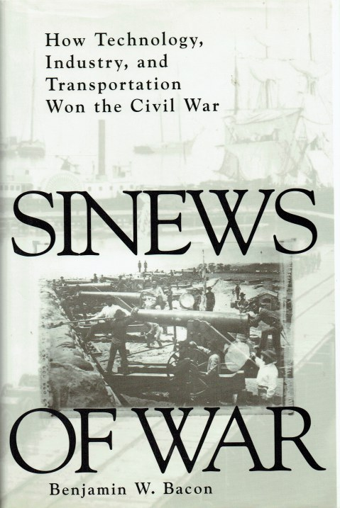 Image for SINEWS OF WAR : HOW TECHNOLOGY, INDUSTRY, AND TRANSPORTATION WON THE CIVIL WAR