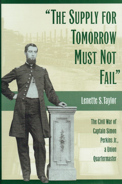 Image for THE SUPPLY FOR TOMORROW MUST NOT FAIL : THE CIVIL WAR OF CAPTAIN SIMON PERKINS JR., A UNION QUARTERMASTER