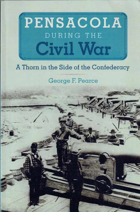 Image for PENSACOLA DURING THE CIVIL WAR : A THORN IN THE SIDE OF THE CONFEDERACY