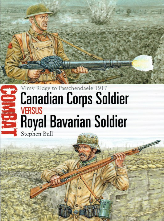 Image for CANADIAN CORPS SOLDIER VERSUS ROYAL BAVARIAN SOLDIER : VIMY RIDGE TO PASSCHENDAELE 1917