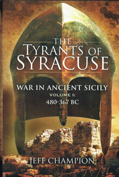 Image for THE TYRANTS OF SYRACUSE: WAR IN ANCIENT SICILY VOLUME I: 480-367 BC