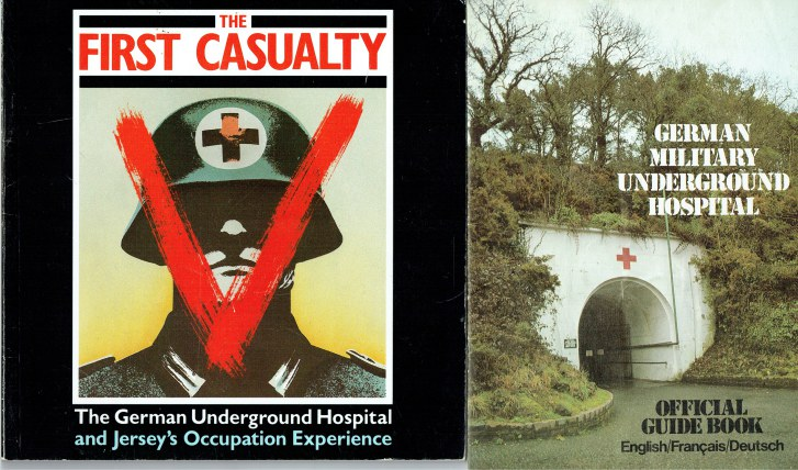 Image for THE FIRST CASUALTY: THE GERMAN UNDERGROUND HOSPITAL AND JERSEY'S OCCUPATION EXPERIENCE / GERMAN MILITARY UNDERGROUND HOSPITAL : OFFICIAL GUIDE BOOK
