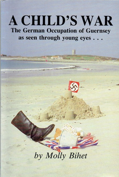 Image for A CHILD'S WAR : THE GERMAN OCCUPATION OF GUERNSEY AS SEEN THROUGH YOUNG EYES... (SIGNED COPY)