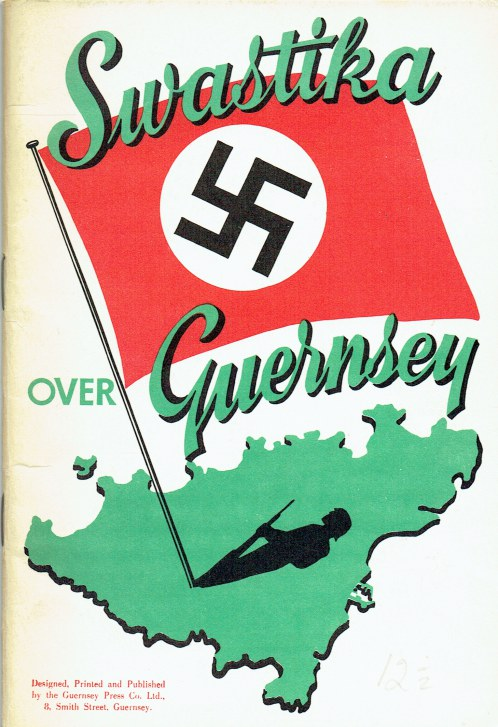 Image for SWASTIKA OVER GUERNSEY : AN OUTLINE OF THE GERMAN OCCUPATION AND THE LIBERATION OF THE ISLAND