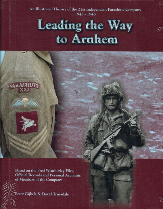 Image for LEADING THE WAY TO ARNHEM : AN ILLUSTRATED HISTORY OF THE 21ST INDEPENDENT PARACHUTE COMPANY 1942-1946