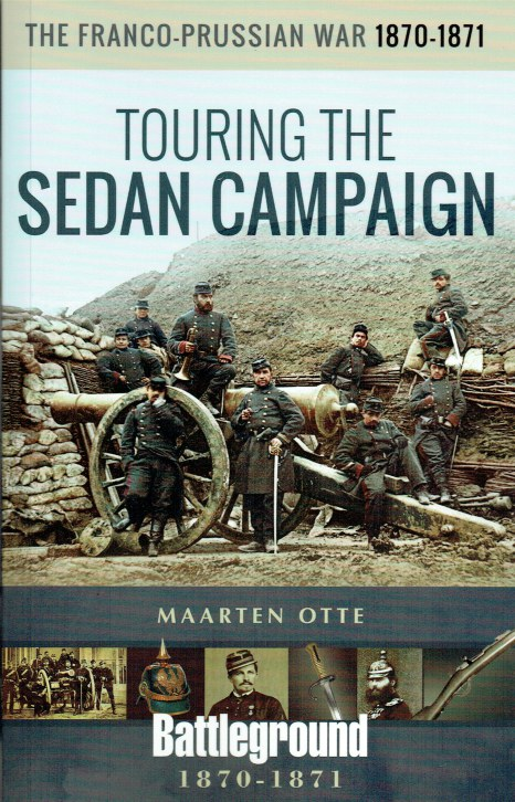 Image for THE FRANCO-PRUSSIAN WAR 1870-1871 : TOURING THE SEDAN CAMPAIGN