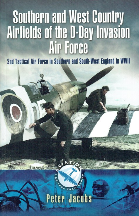 Image for SOUTHERN AND WEST COUNTRY AIRFIELDS OF THE D-DAY INVASION AIR FORCE : 2ND TACTICAL AIR FORCE IN SOUTHERN AND SOUTH-WEST ENGLAND IN WWII