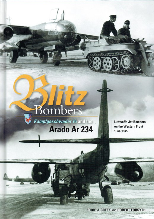 Image for BLITZ BOMBERS : KAMPFGESCHWADER 76 AND THE ARADO AR 234 : LUFTWAFFE JET BOMBERS ON THE WESTERN FRONT 1944-1945