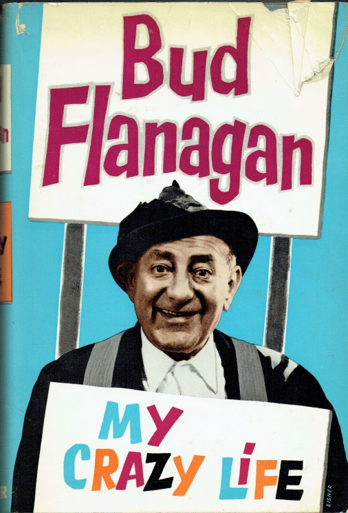 Image for MY CRAZY LIFE : THE AUTOBIOGRAPHY OF BUD FLANAGAN (SIGNED COPY)