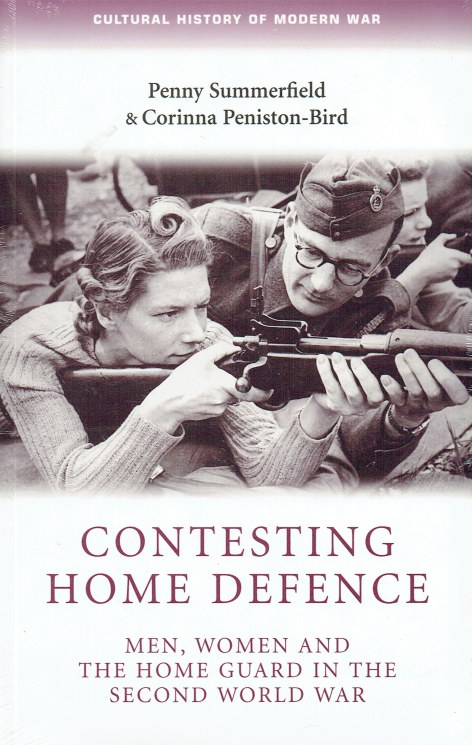 Image for CONTESTING HOME DEFENCE : MEN, WOMEN AND THE HOME GUARD IN THE SECOND WORLD WAR