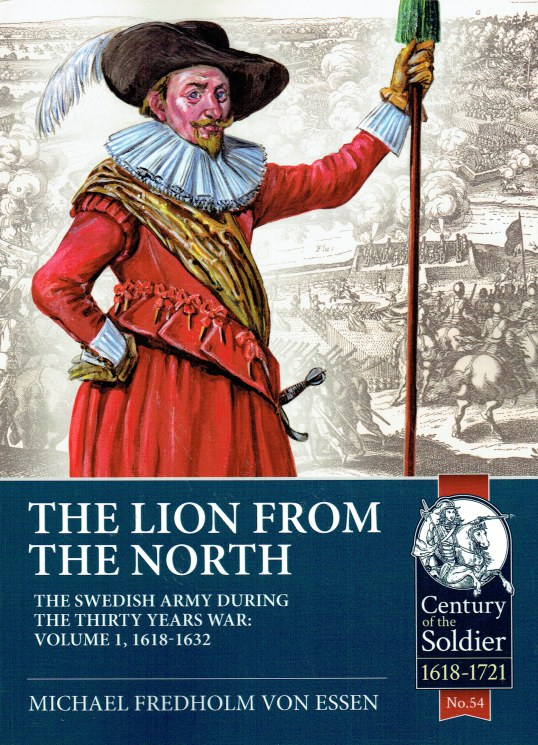 Image for THE LION FROM THE NORTH : THE SWEDISH ARMY DURING THE THIRTY YEARS WAR: VOLUME 1, 1618-1632