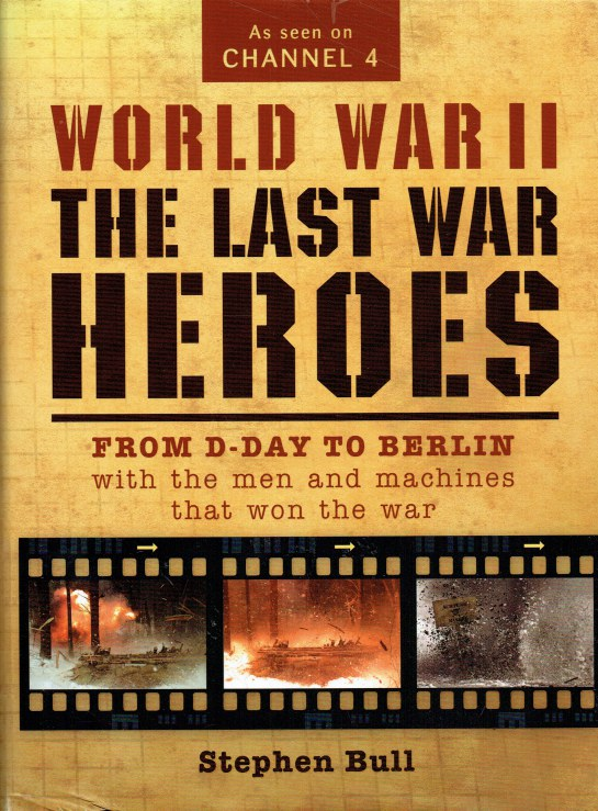 Image for WORLD WAR II : THE LAST HEROES : FROM D-DAY TO BERLIN WITH THE MEN AND MACHINES THAT WON THE WAR