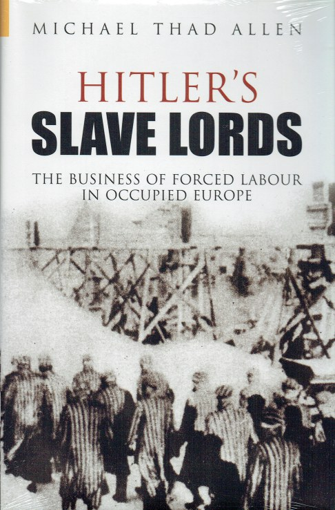 Image for HITLER'S SLAVE LORDS : THE BUSINESS OF FORCED LABOUR IN OCCUPIED EUROPE