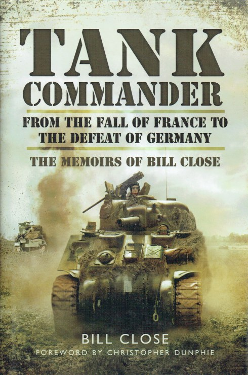 Image for TANK COMMANDER : FROM THE FALL OF FRANCE TO THE DEFEAT OF GERMANY - THE MEMOIRS OF BILL CLOSE