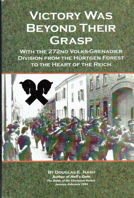 Image for VICTORY WAS BEYOND THEIR GRASP : WITH THE 272ND VOLKS-GRENADIER DIVISION FROM THE HUERTGEN FOREST TO THE HEART OF THE REICH