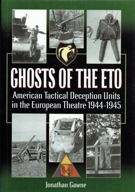 Image for GHOSTS OF THE ETO : AMERICAN TACTICAL DECEPTION UNITS IN THE EUROPEAN THEATRE 1944-1945