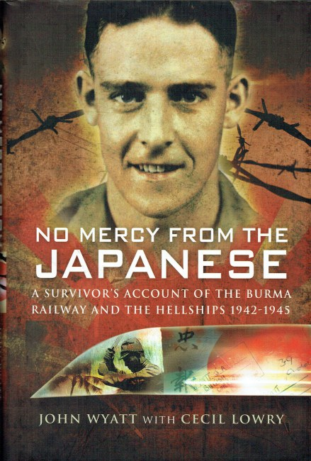 Image for NO MERCY FROM THE JAPANESE : A SURVIVOR'S ACCOUNT OF THE BURMA RAILWAY AND HELLSHIPS 1942-1945