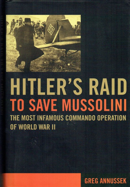 Image for HITLER'S RAID TO SAVE MUSSOLINI : THE MOST FAMOUS COMMANDO OPERATION OF WORLD WAR II