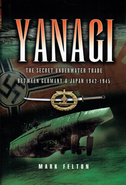Image for YANAGI : THE SECRET UNDERWATER TRADE BETWEEN GERMANY AND JAPAN 1942-1945