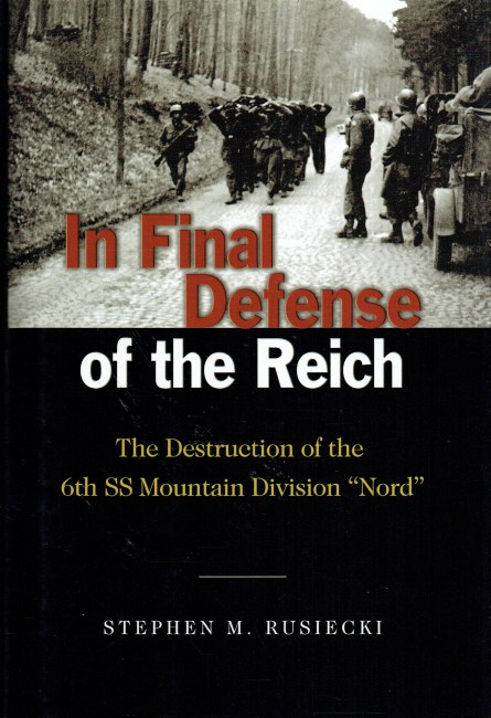 Image for IN FINAL DEFENSE OF THE REICH : THE DESTRUCTION OF THE 6TH SS MOUNTAIN DIVISION 'NORD'