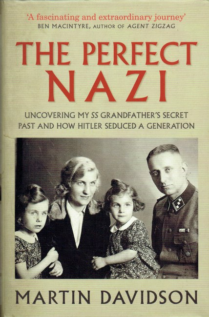 Image for THE PERFECT NAZI : UNCOVERING MY SS GRANDFATHER'S SECRET PAST AND HOW HITLER SEDUCED A GENERATION