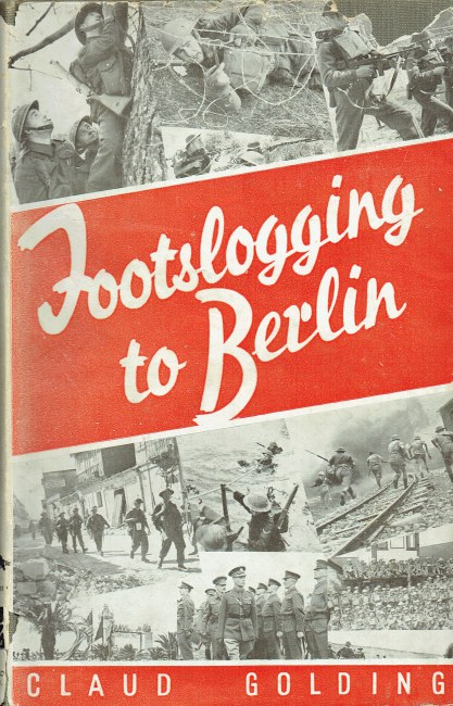 Image for FOOTSLOGGING TO BERLIN (VOLUME ONE) BEING A RECORD OF THE VALOUR OF BRITISH INFANTRYMEN IN THE PRESENT WAR
