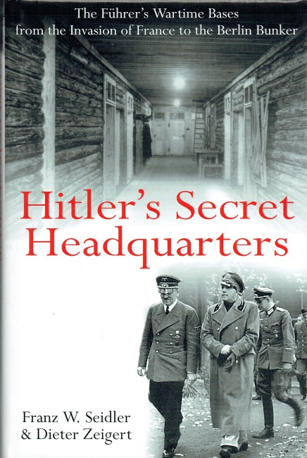 Image for HITLER'S SECRET HEADQUARTERS : THE FUHRER'S WARTIME BASES, FROM THE INVASION OF FRANCE TO THE BERLIN BUNKER