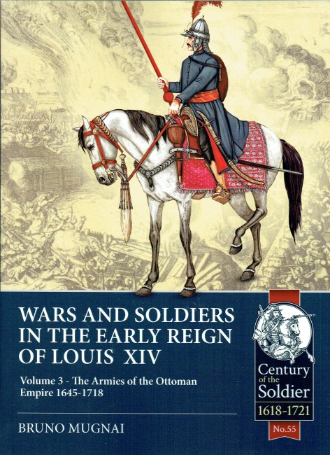 Image for WARS AND SOLDIERS OF THE EARLY REIGN OF LOUIS XIV VOLUME 3: THE ARMIES OF THE OTTOMAN EMPIRE 1645-1718