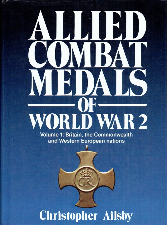 Image for ALLIED COMBAT MEDALS OF WORLD WAR 2 VOLUME 1 : BRITAIN, THE COMMONWEALTH AND WESTERN EUROPEAN NATIONS